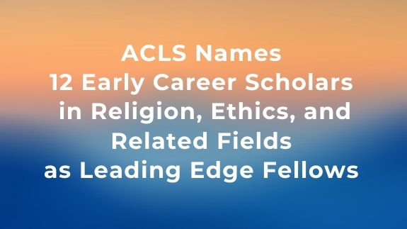 ACLS Names Second Cohort of Leading Edge Fellows