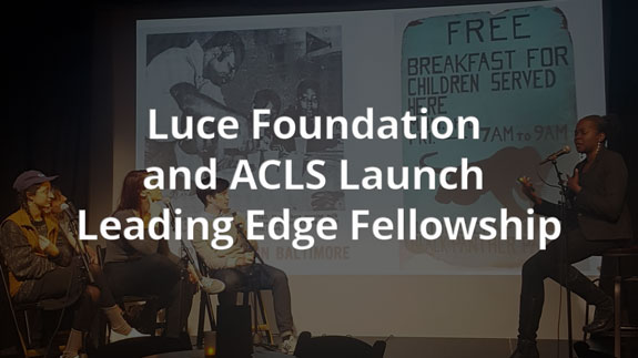 Luce Foundation and ACLS Launch Leading Edge Fellowship