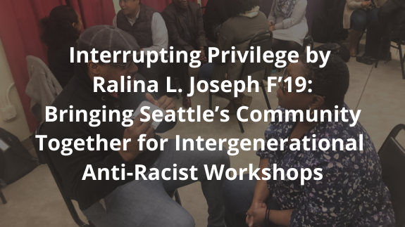 Interrupting Privilege by Ralina L. Joseph F'19: Bringing Seattle's Community Together for Intergenerational Anti-Racist Workshops