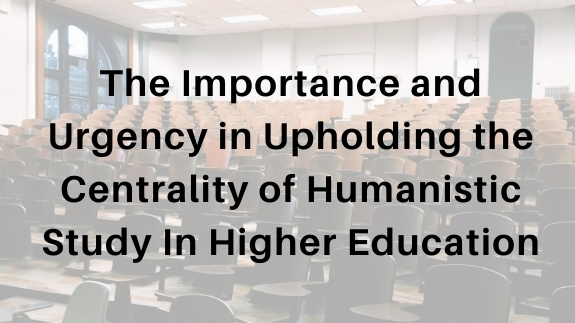 Upholding the Centrality of Humanistic Study in Higher Education
