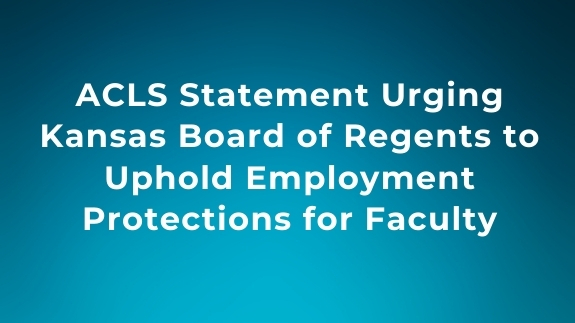 ACLS Statement Urging Kansas Board of Regents to Uphold Employment Protections for Faculty